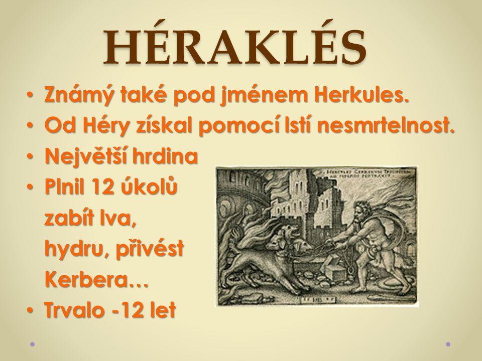 HÉRAKLÉS Známý také pod jménem Herkules.