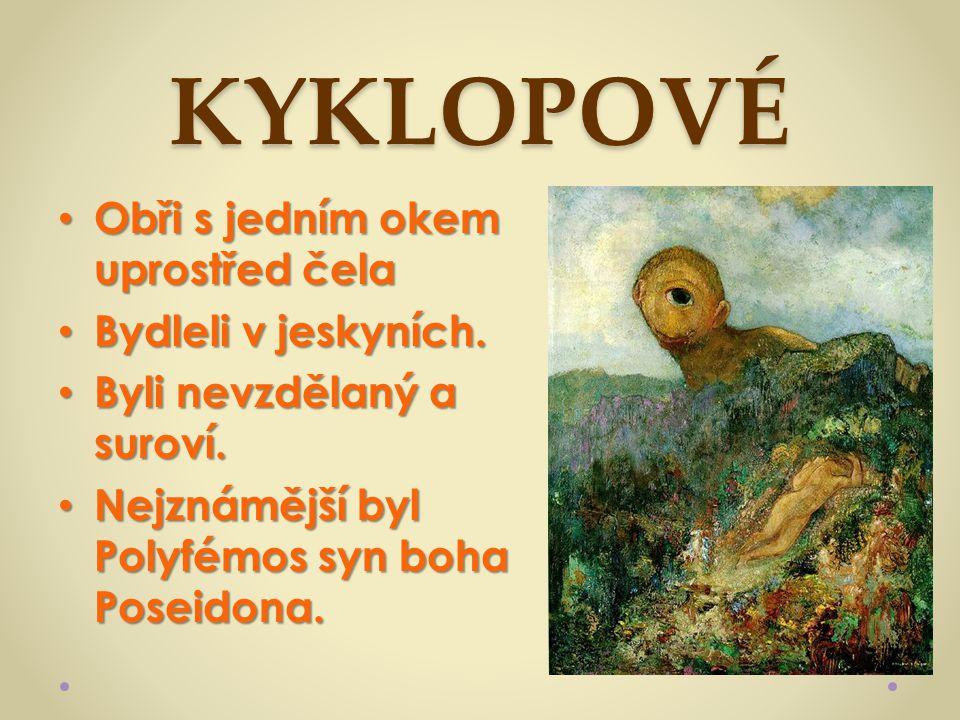 KYKLOPOVÉ Obři s jedním okem uprostřed čela Bydleli v jeskyních.
