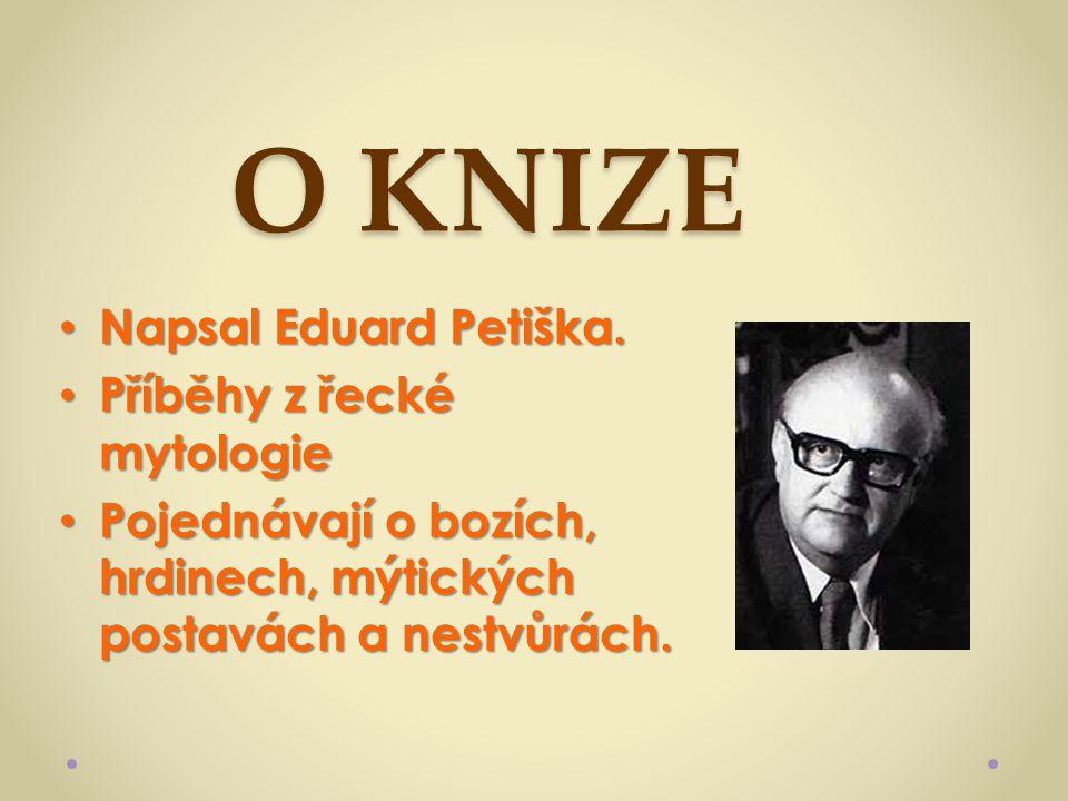 O KNIZE Napsal Eduard Petiška. Příběhy z řecké mytologie