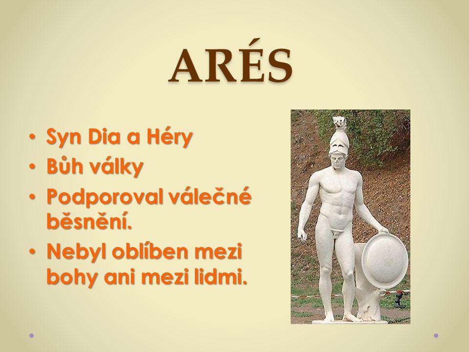 ARÉS Syn Dia a Héry Bůh války Podporoval válečné běsnění.