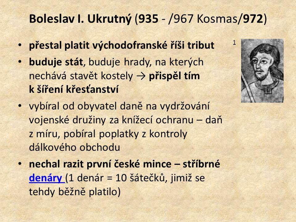 Boleslav I. Ukrutný (935 - /967 Kosmas/972)