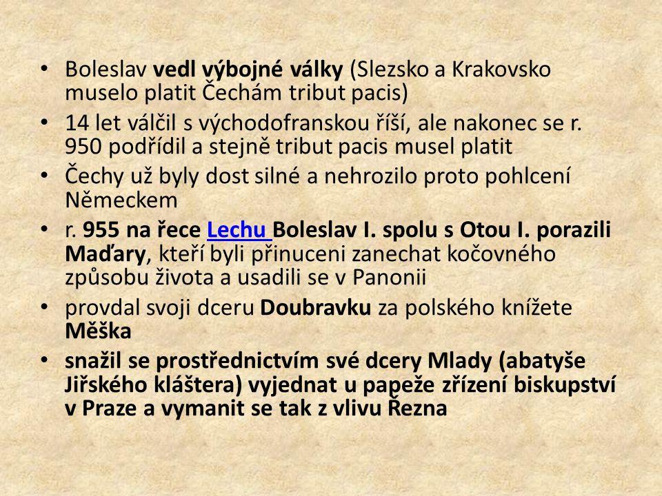 Boleslav vedl výbojné války (Slezsko a Krakovsko muselo platit Čechám tribut pacis)