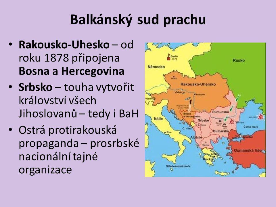 Balkánský sud prachu Rakousko-Uhesko – od roku 1878 připojena Bosna a Hercegovina. Srbsko – touha vytvořit království všech Jihoslovanů – tedy i BaH.