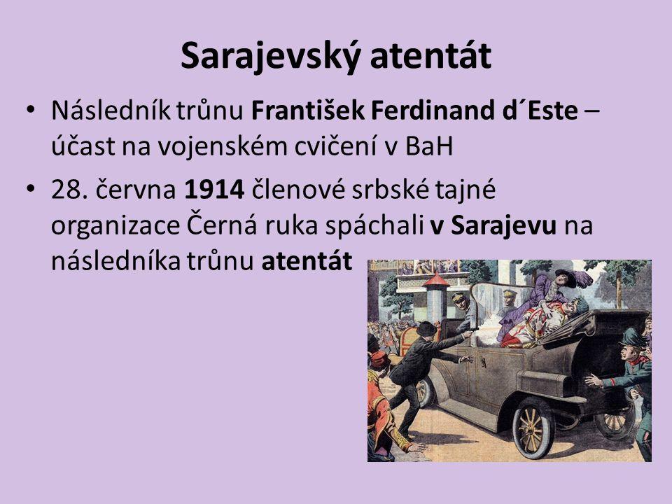 Sarajevský atentát Následník trůnu František Ferdinand d´Este – účast na vojenském cvičení v BaH.