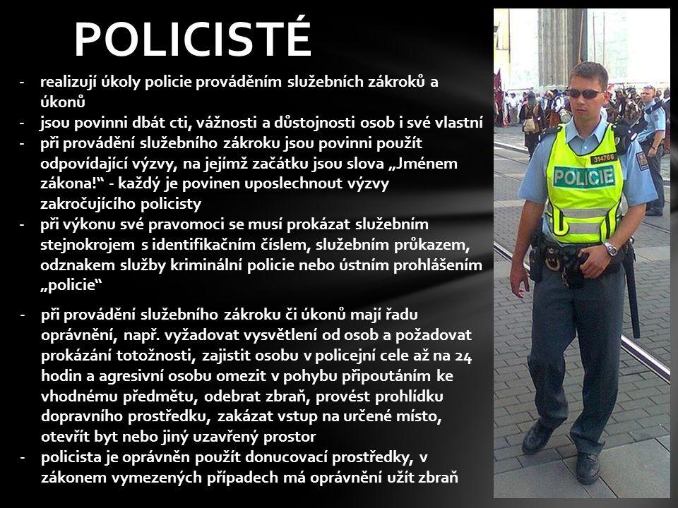 POLICISTÉ realizují úkoly policie prováděním služebních zákroků a úkonů. jsou povinni dbát cti, vážnosti a důstojnosti osob i své vlastní.