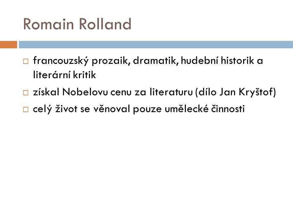 Romain Rolland francouzský prozaik, dramatik, hudební historik a literární kritik. získal Nobelovu cenu za literaturu (dílo Jan Kryštof)