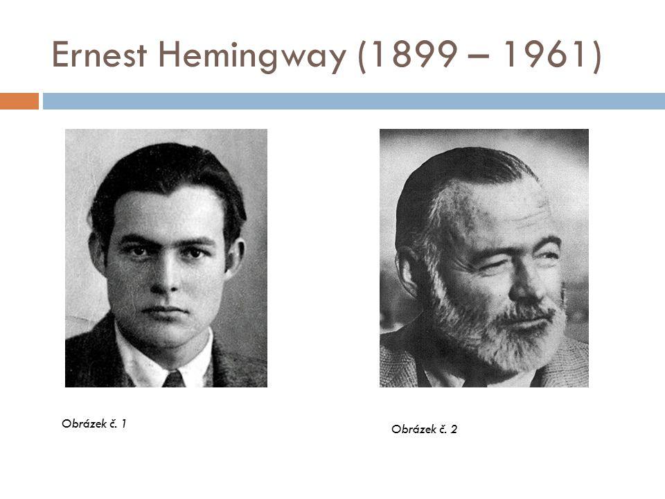Ernest Hemingway (1899 – 1961) Obrázek č. 1 Obrázek č. 2