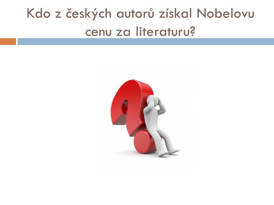 Kdo z českých autorů získal Nobelovu cenu za literaturu
