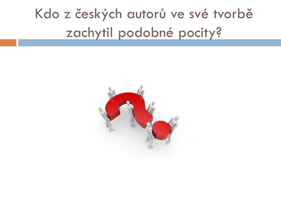 Kdo z českých autorů ve své tvorbě zachytil podobné pocity