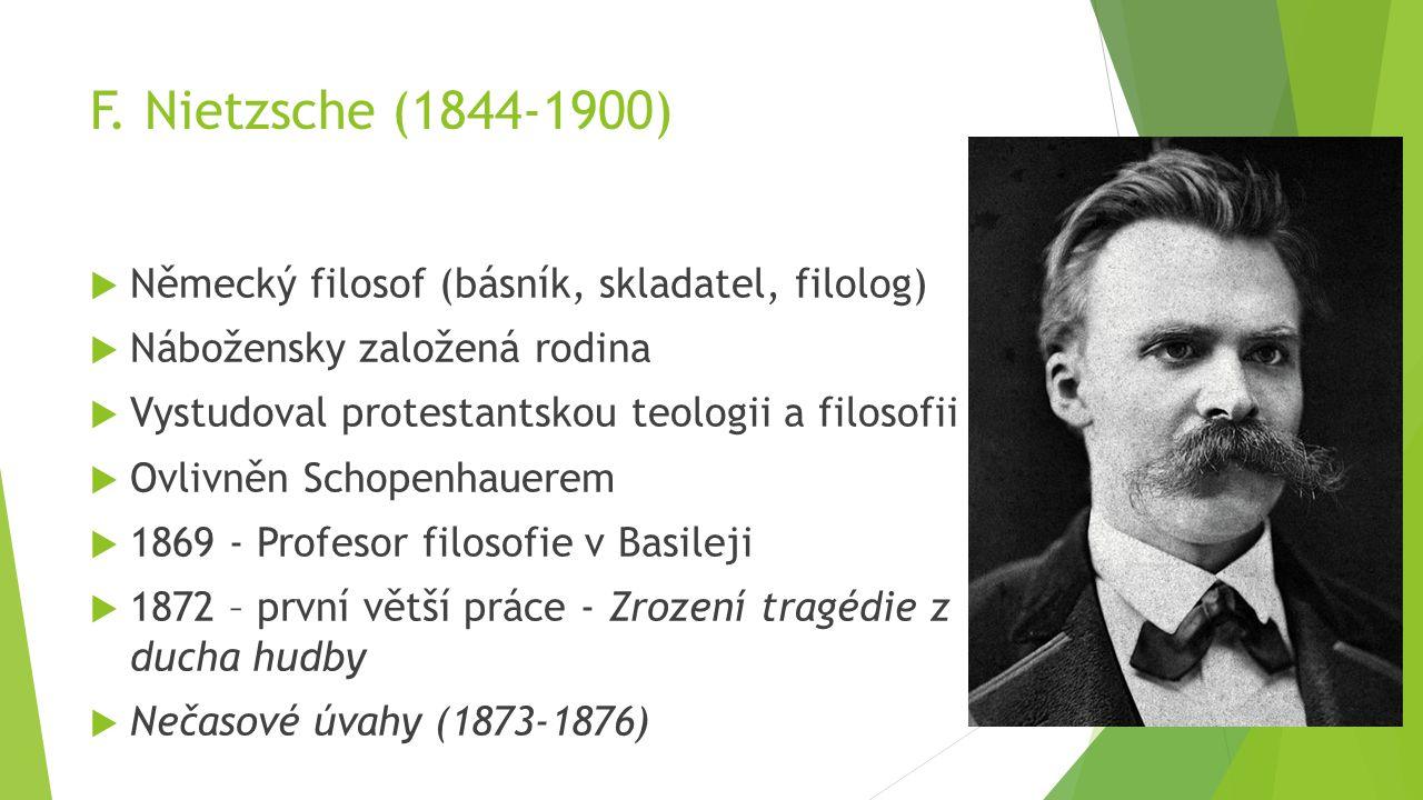 F. Nietzsche (1844-1900) Německý filosof (básník, skladatel, filolog)