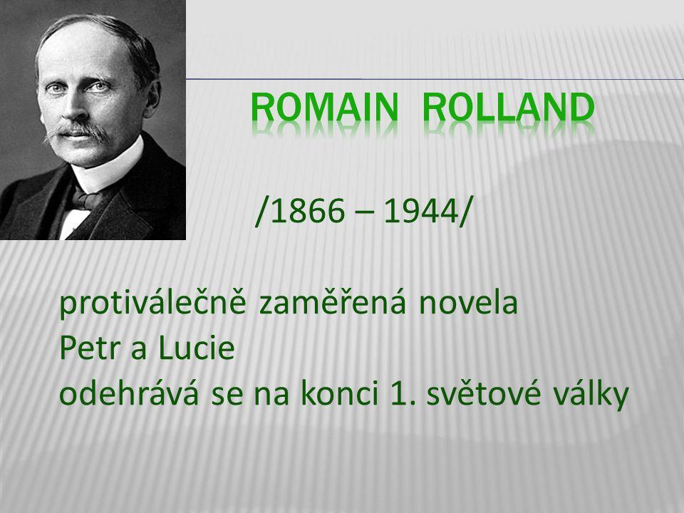 Romain Rolland /1866 – 1944/ protiválečně zaměřená novela Petr a Lucie