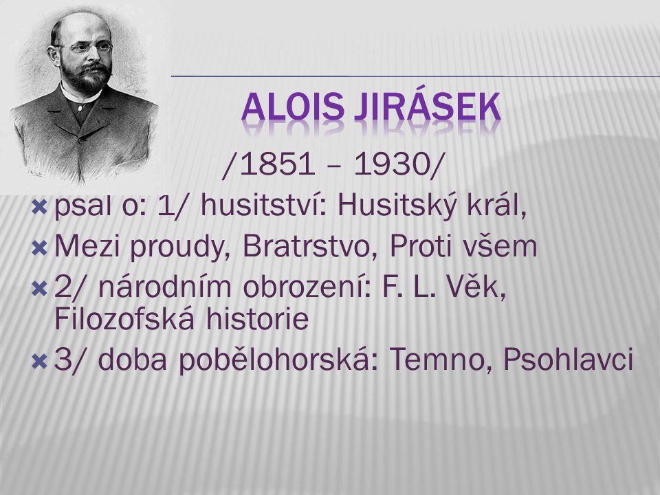 Alois Jirásek /1851 – 1930/ psal o: 1/ husitství: Husitský král,