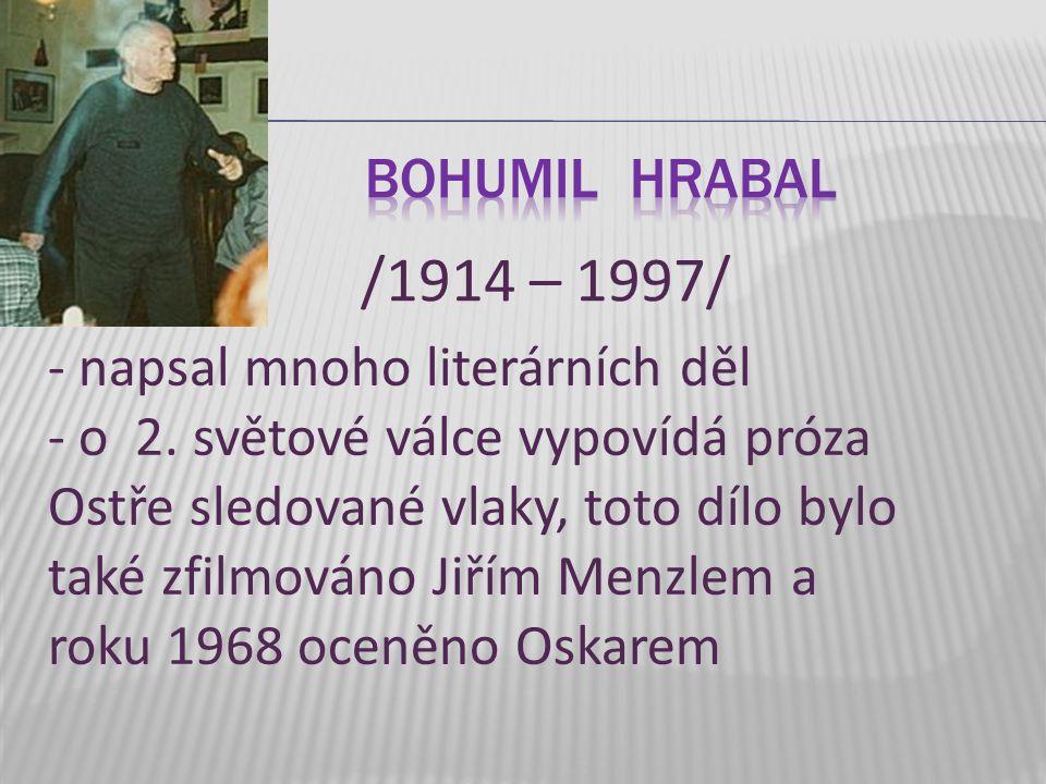 /1914 – 1997/ Bohumil Hrabal - napsal mnoho literárních děl