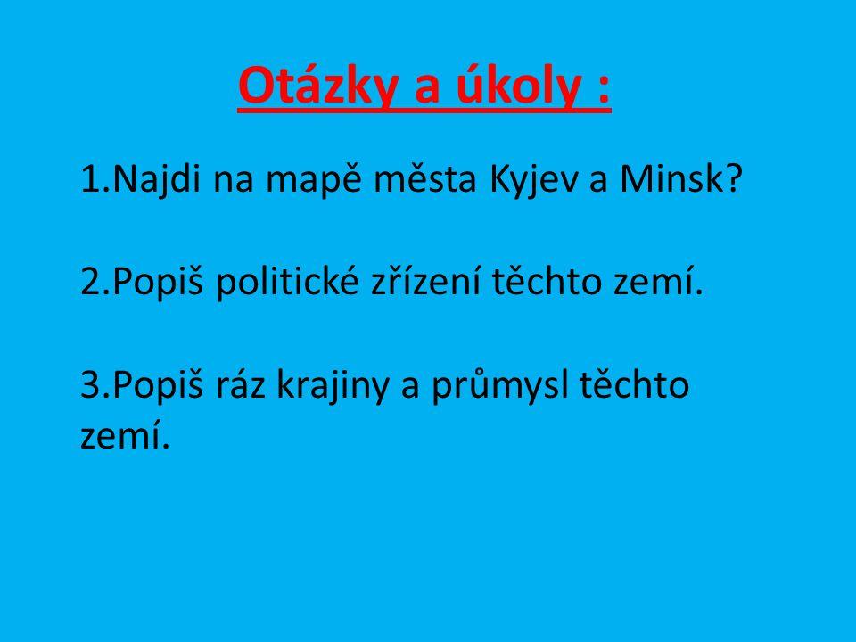 Otázky a úkoly : 1.Najdi na mapě města Kyjev a Minsk