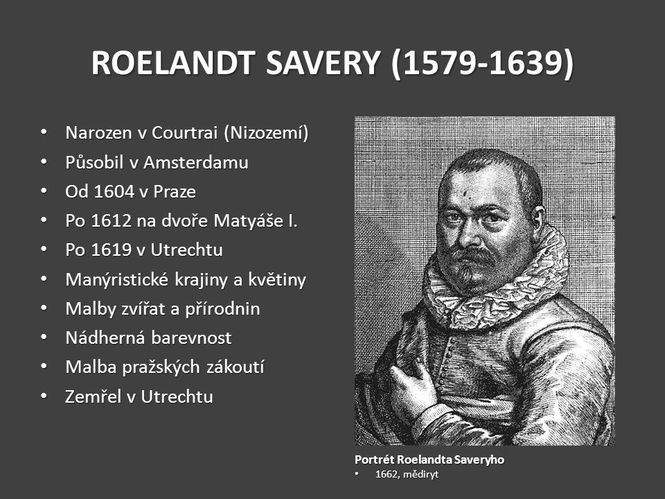ROELANDT SAVERY (1579-1639) Narozen v Courtrai (Nizozemí)