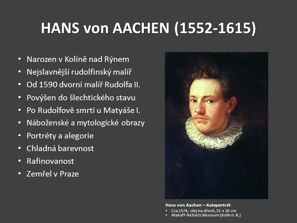 HANS von AACHEN (1552-1615) Narozen v Kolíně nad Rýnem