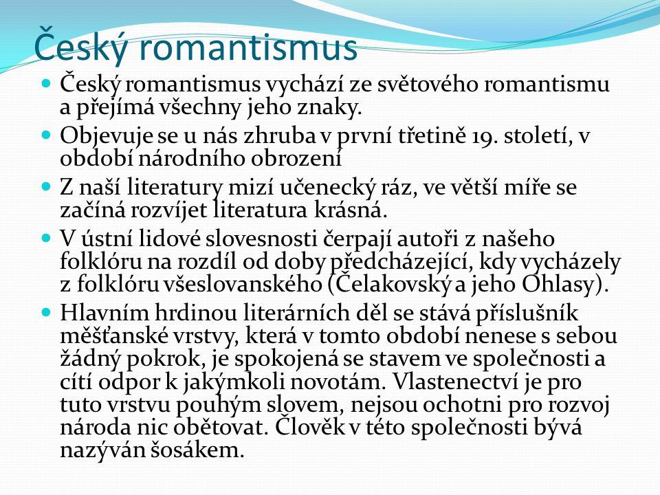 Český romantismus Český romantismus vychází ze světového romantismu a přejímá všechny jeho znaky.