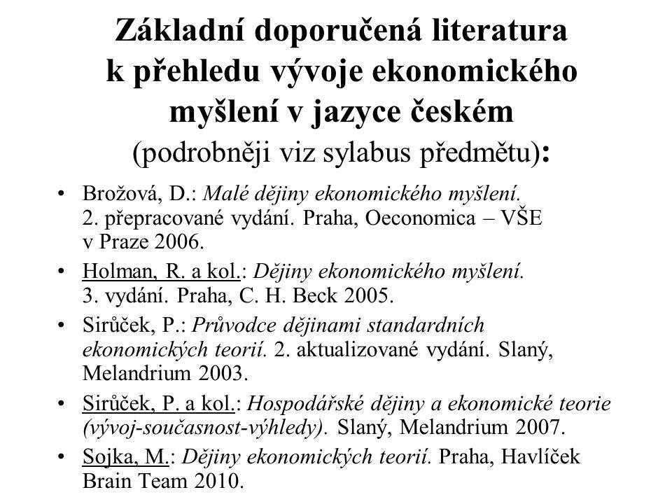 Základní doporučená literatura k přehledu vývoje ekonomického myšlení v jazyce českém (podrobněji viz sylabus předmětu):