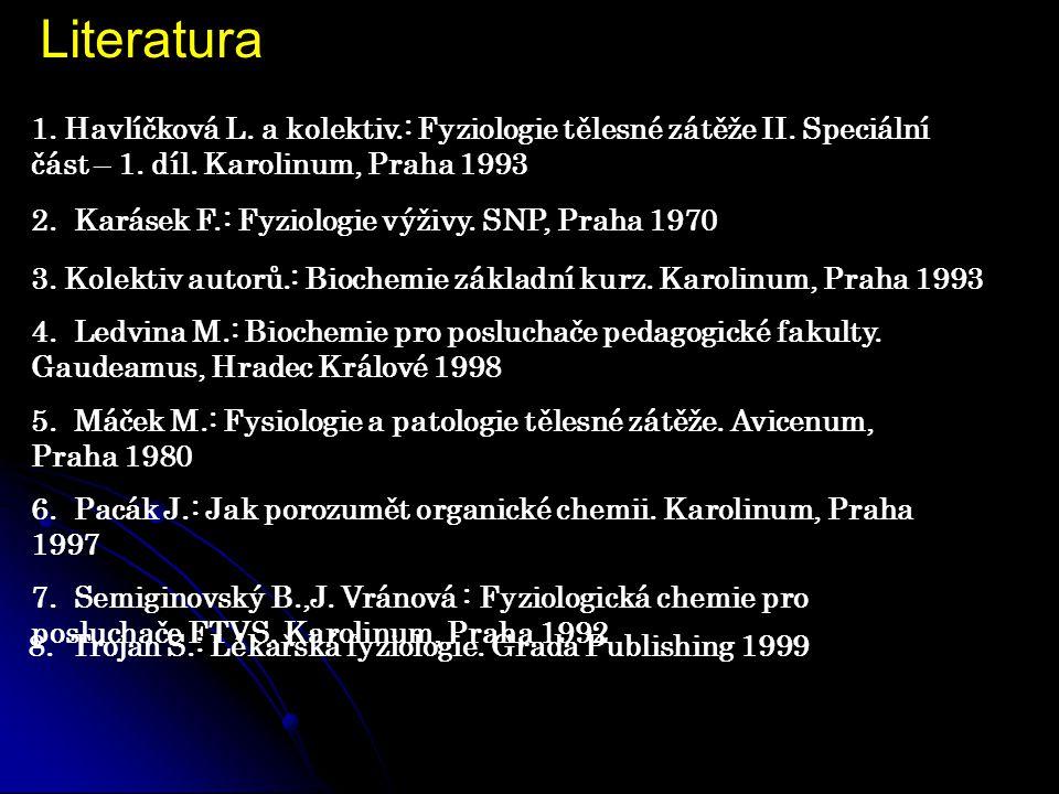 Literatura 1. Havlíčková L. a kolektiv.: Fyziologie tělesné zátěže II. Speciální část – 1. díl. Karolinum, Praha 1993.