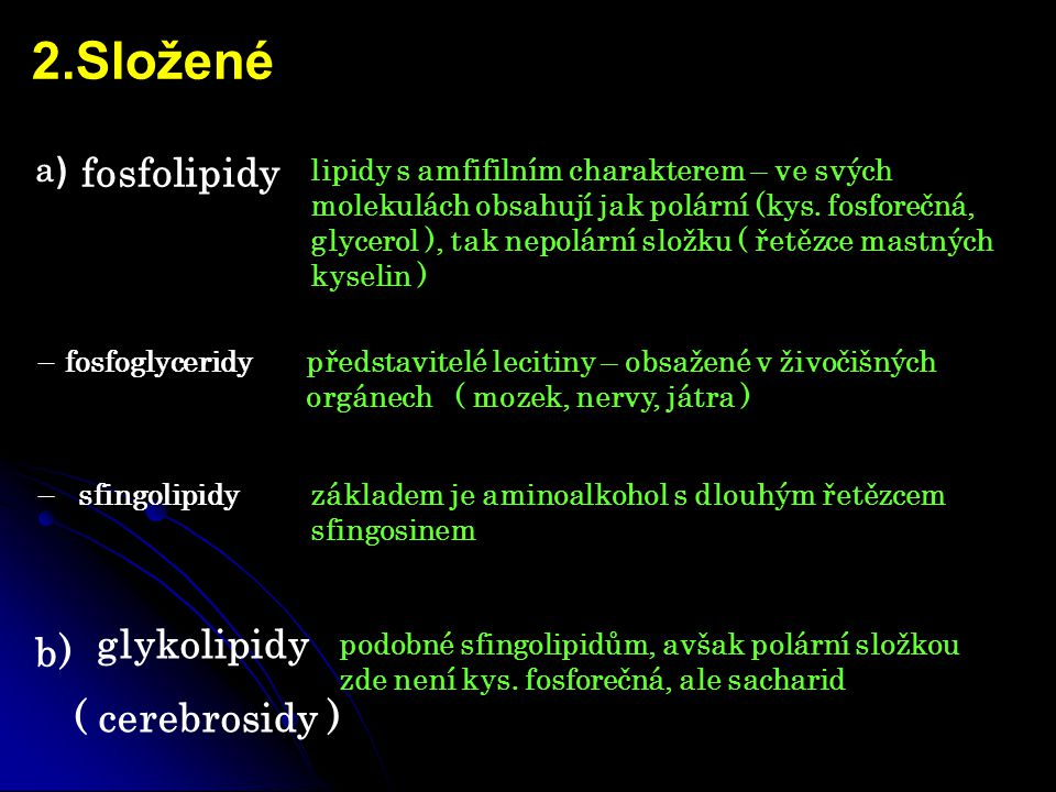 2.Složené fosfolipidy glykolipidy b) ( cerebrosidy ) a)