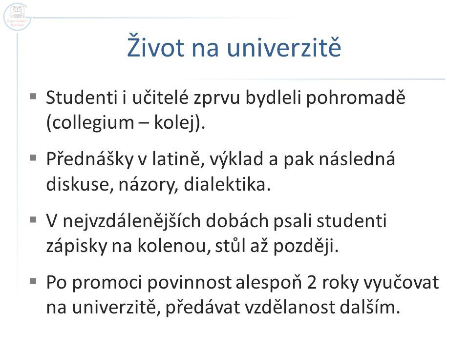 Život na univerzitě Studenti i učitelé zprvu bydleli pohromadě (collegium – kolej).
