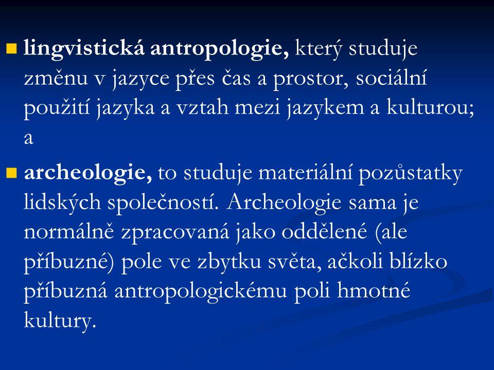 lingvistická antropologie, který studuje změnu v jazyce přes čas a prostor, sociální použití jazyka a vztah mezi jazykem a kulturou; a