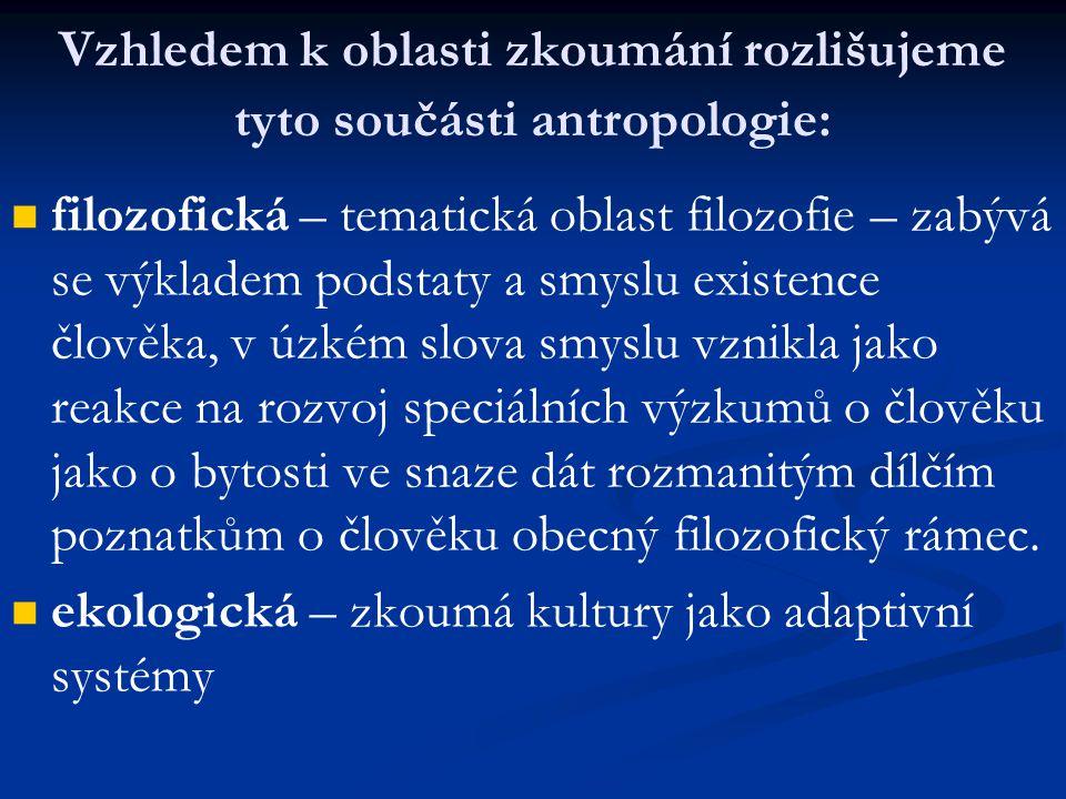 Vzhledem k oblasti zkoumání rozlišujeme tyto součásti antropologie: