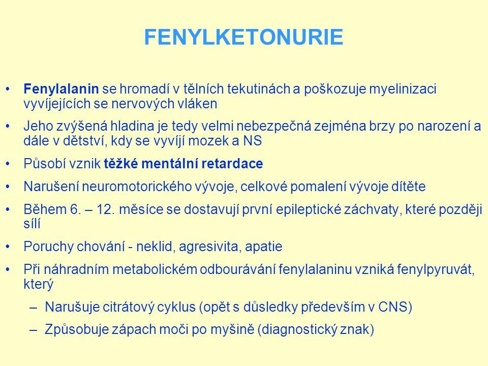 FENYLKETONURIE Fenylalanin se hromadí v tělních tekutinách a poškozuje myelinizaci vyvíjejících se nervových vláken.