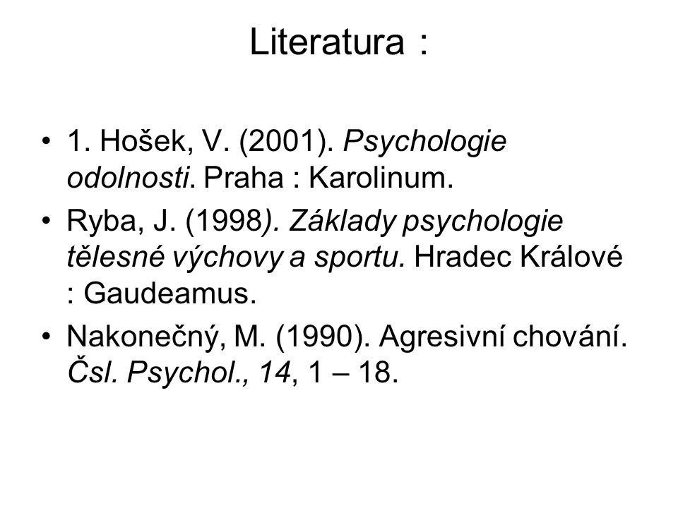 Literatura : 1. Hošek, V. (2001). Psychologie odolnosti. Praha : Karolinum.