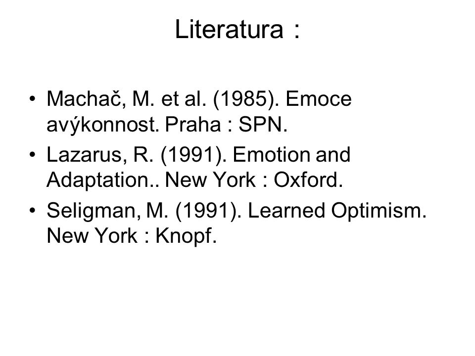 Literatura : Machač, M. et al. (1985). Emoce avýkonnost. Praha : SPN.