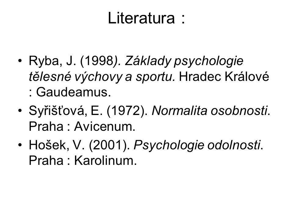 Literatura : Ryba, J. (1998). Základy psychologie tělesné výchovy a sportu. Hradec Králové : Gaudeamus.
