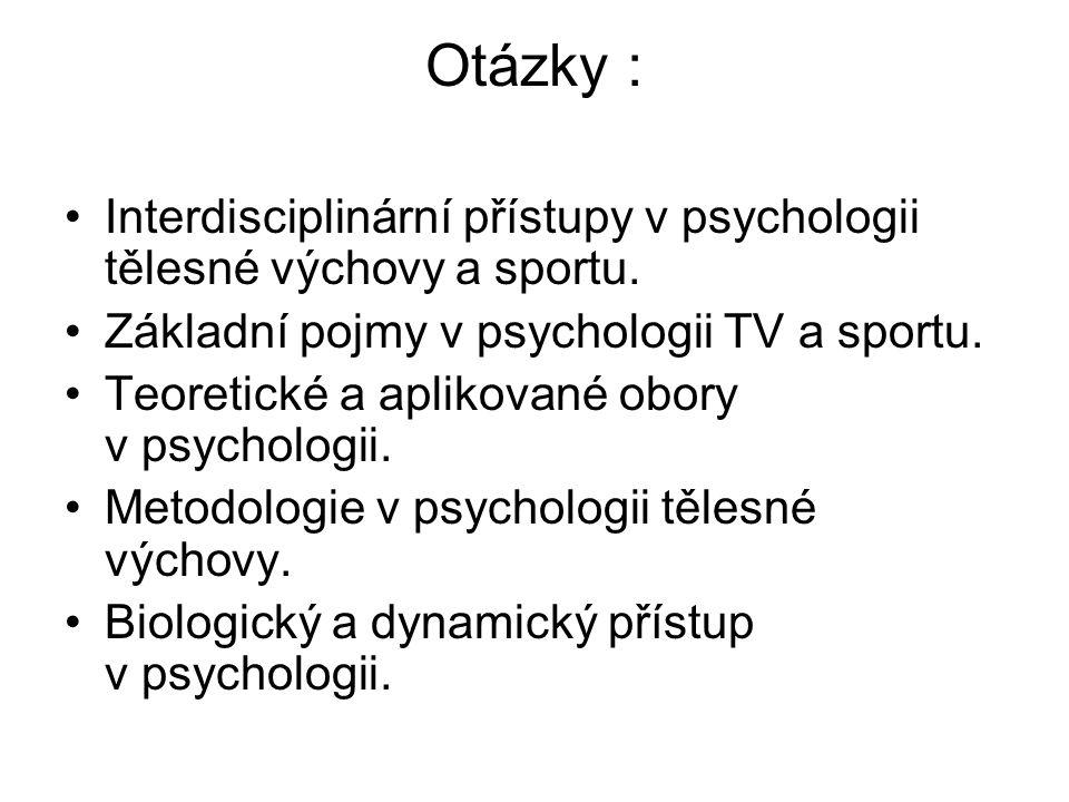 Otázky : Interdisciplinární přístupy v psychologii tělesné výchovy a sportu. Základní pojmy v psychologii TV a sportu.