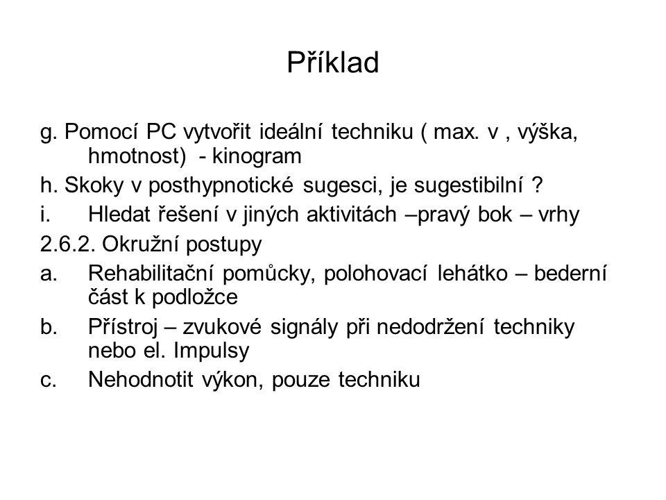 Příklad g. Pomocí PC vytvořit ideální techniku ( max. v , výška, hmotnost) - kinogram. h. Skoky v posthypnotické sugesci, je sugestibilní
