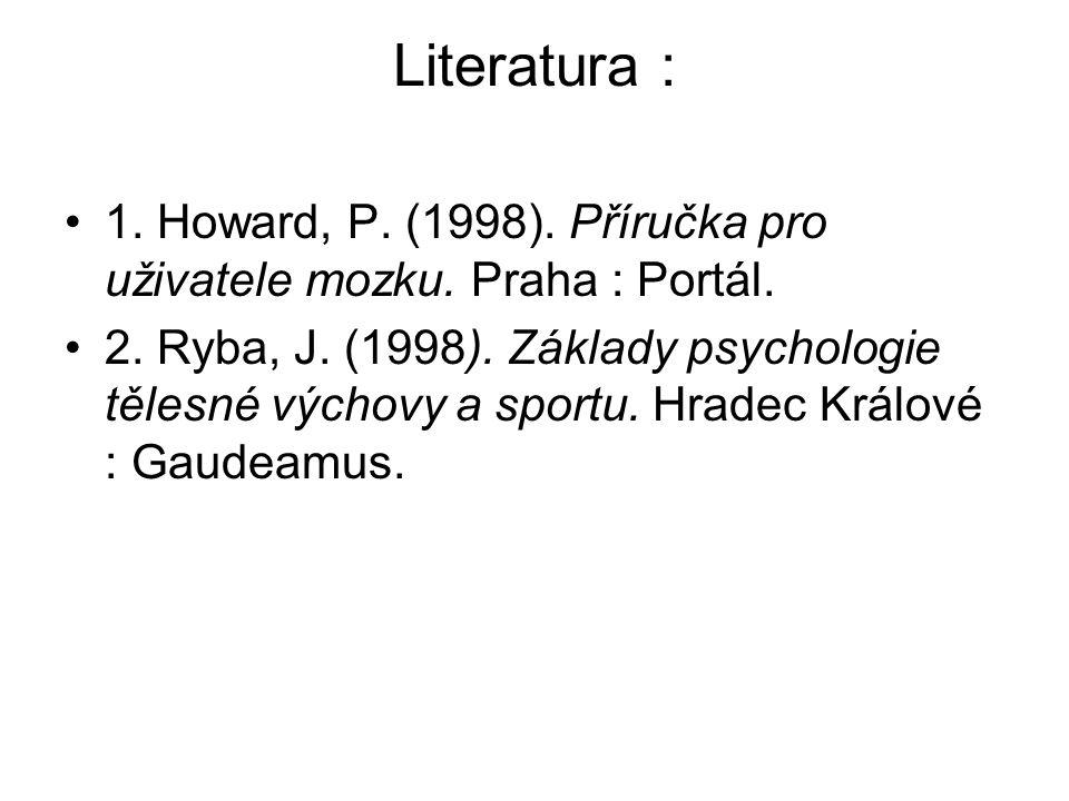 Literatura : 1. Howard, P. (1998). Příručka pro uživatele mozku. Praha : Portál.