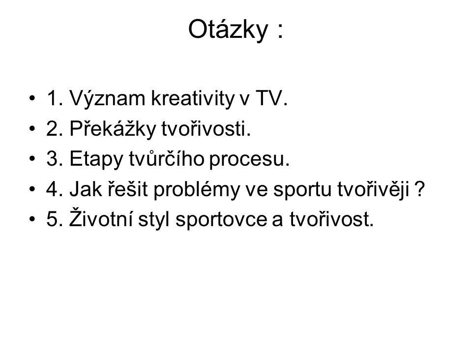 Otázky : 1. Význam kreativity v TV. 2. Překážky tvořivosti.