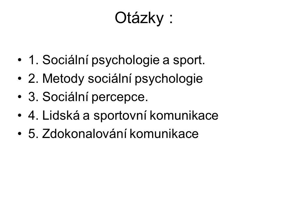 Otázky : 1. Sociální psychologie a sport.