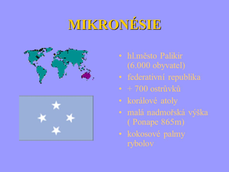 MIKRONÉSIE hl.město Palikir (6.000 obyvatel) federativní republika