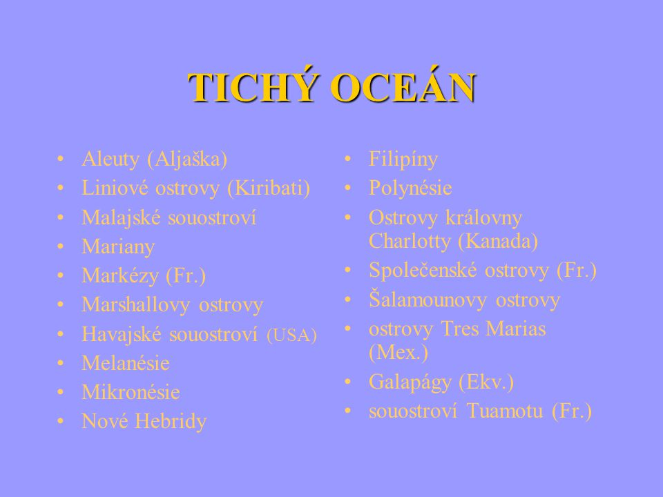 TICHÝ OCEÁN Aleuty (Aljaška) Liniové ostrovy (Kiribati)