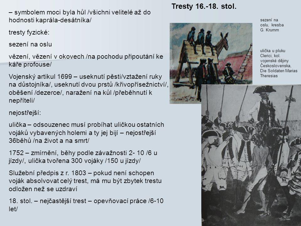 Tresty 16.-18. stol. – symbolem moci byla hůl /všichni velitelé až do hodnosti kaprála-desátníka/ tresty fyzické: