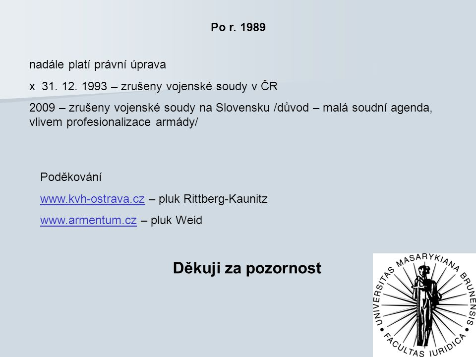 Děkuji za pozornost Po r. 1989 nadále platí právní úprava