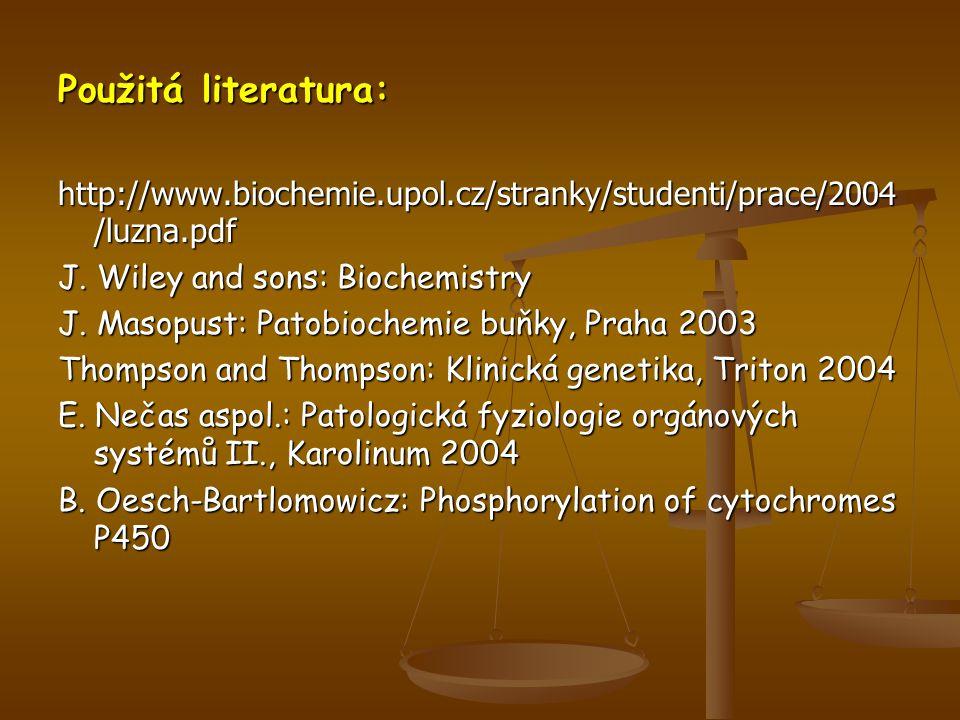 Použitá literatura: http://www.biochemie.upol.cz/stranky/studenti/prace/2004/luzna.pdf. J. Wiley and sons: Biochemistry.