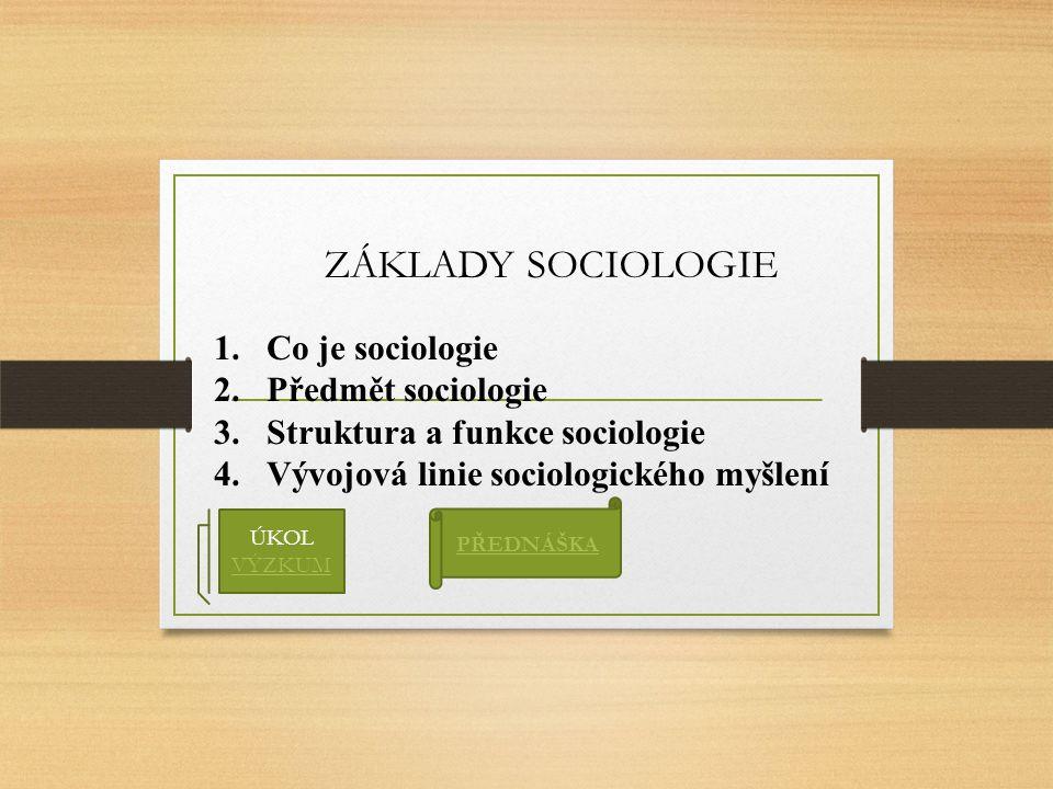 ZÁKLADY SOCIOLOGIE Co je sociologie Předmět sociologie