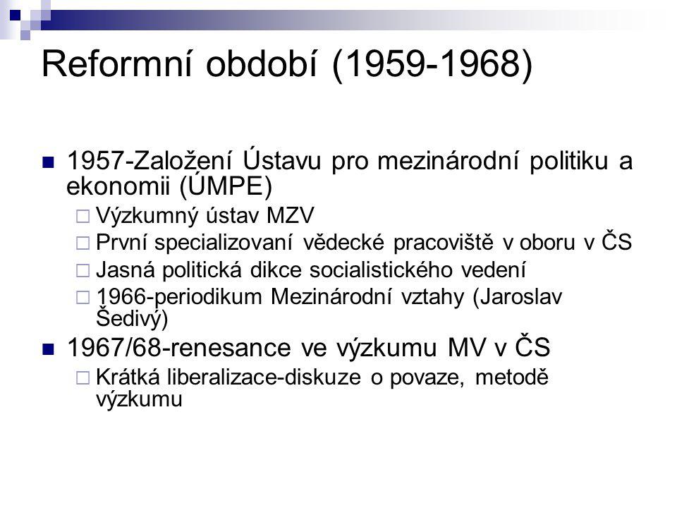 Reformní období (1959-1968) 1957-Založení Ústavu pro mezinárodní politiku a ekonomii (ÚMPE) Výzkumný ústav MZV.
