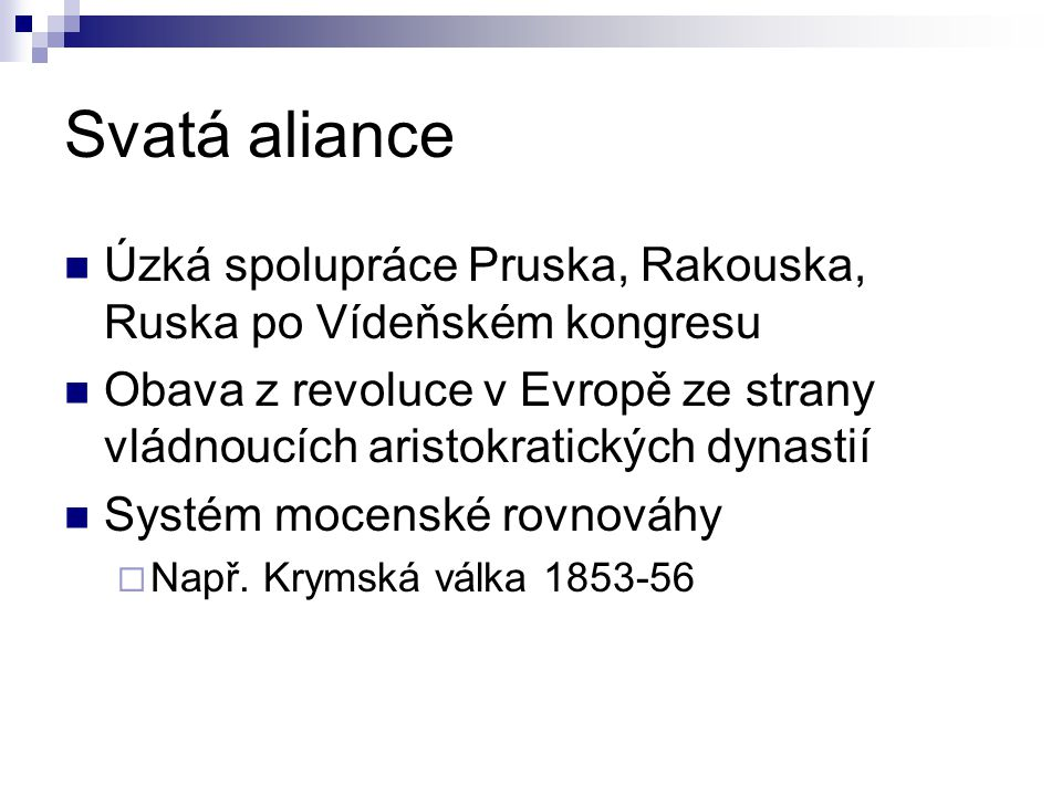 Svatá aliance Úzká spolupráce Pruska, Rakouska, Ruska po Vídeňském kongresu.