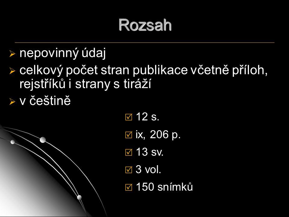 Rozsah nepovinný údaj. celkový počet stran publikace včetně příloh, rejstříků i strany s tiráží. v češtině.