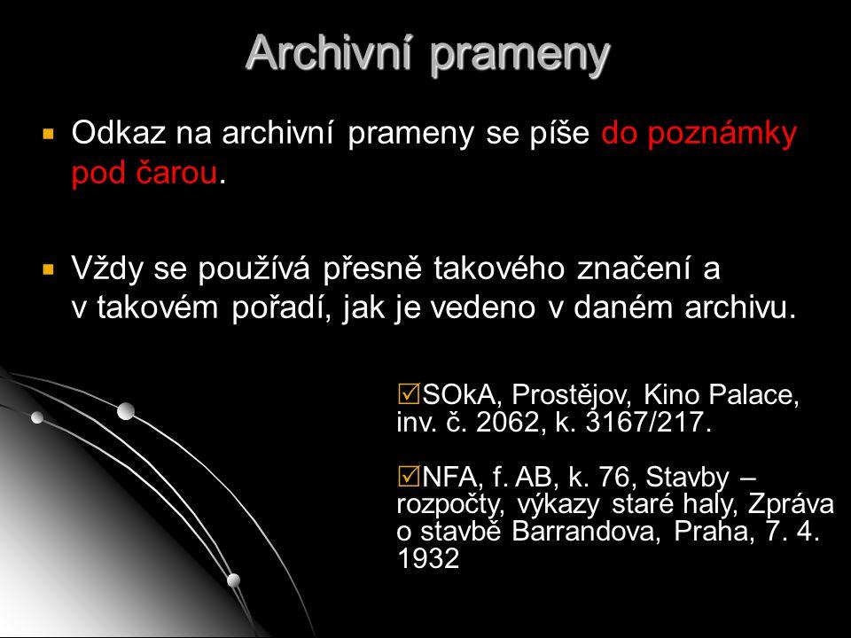Archivní prameny Odkaz na archivní prameny se píše do poznámky pod čarou.