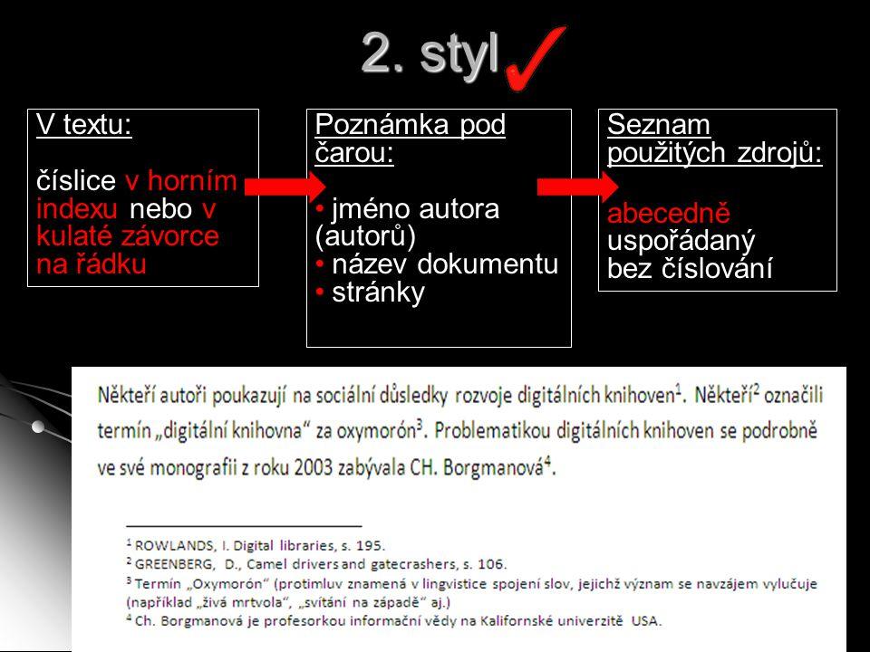 2. styl V textu: číslice v horním indexu nebo v kulaté závorce na řádku. Poznámka pod čarou: jméno autora (autorů)