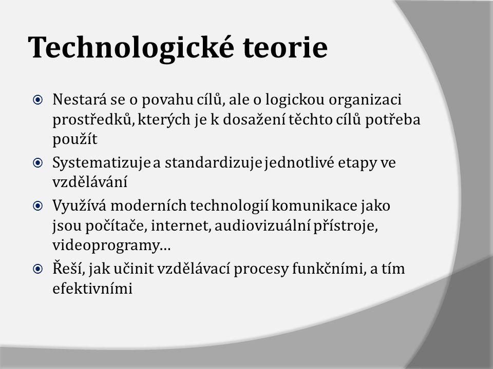 Technologické teorie Nestará se o povahu cílů, ale o logickou organizaci prostředků, kterých je k dosažení těchto cílů potřeba použít.