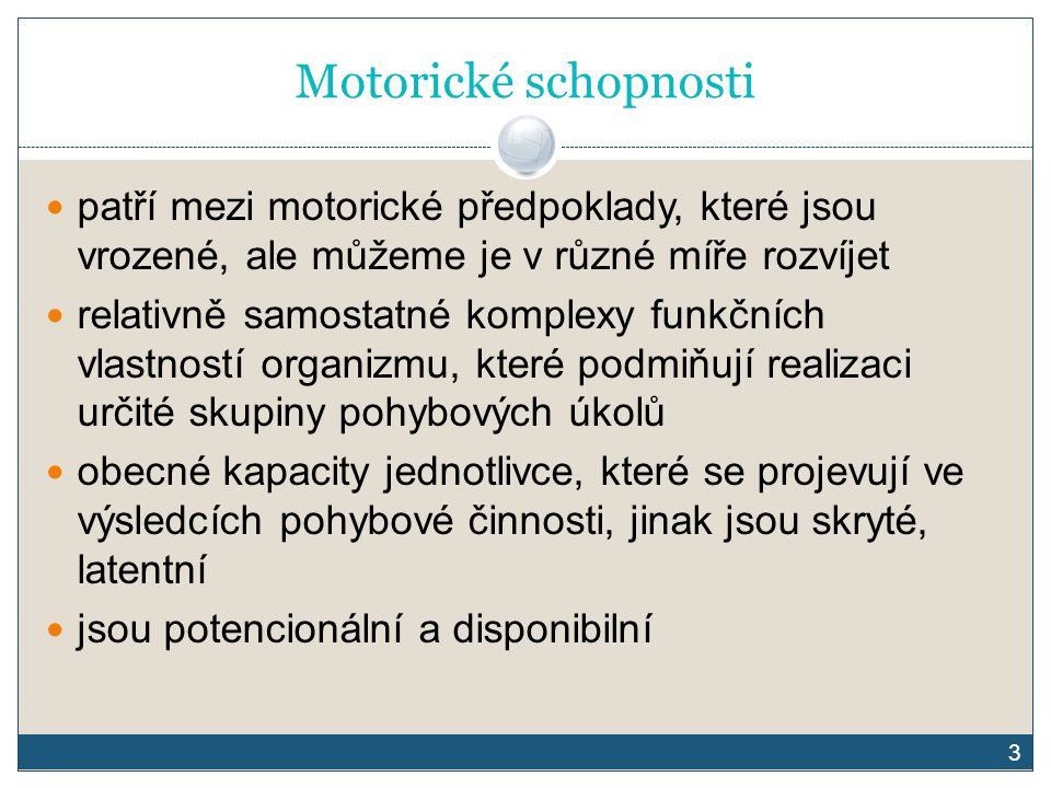 Motorické schopnosti patří mezi motorické předpoklady, které jsou vrozené, ale můžeme je v různé míře rozvíjet.