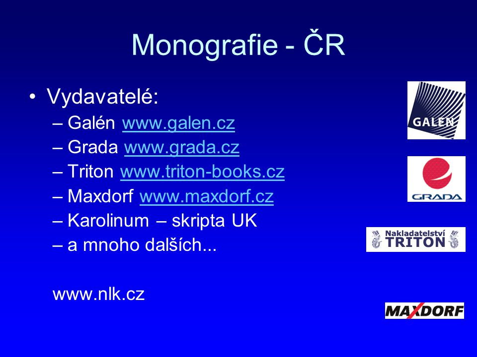 Monografie - ČR Vydavatelé: Galén www.galen.cz Grada www.grada.cz